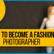 Blucactus- How to become a fashion photographer