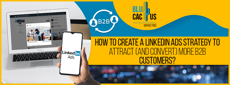 BluCactus - how to create a linkedin ads strategy - title