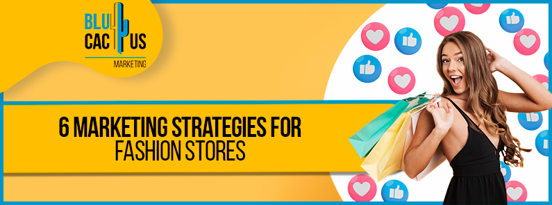 Blucactus - The best 6 marketing strategies for online fashion stores in one place
