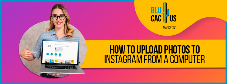 Blucactus-How-to-upload-photos-to-Instagram-from-a-computer-cover-page