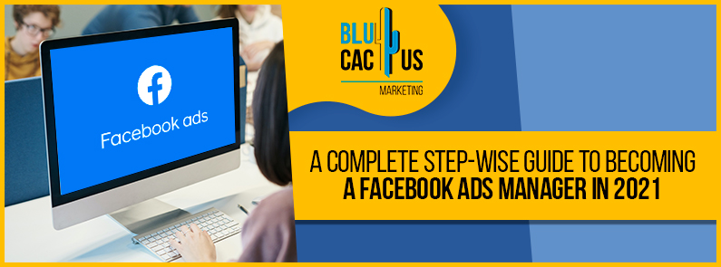 Blucactus - a complete guide to becoming a facebook ads manager in 2021
