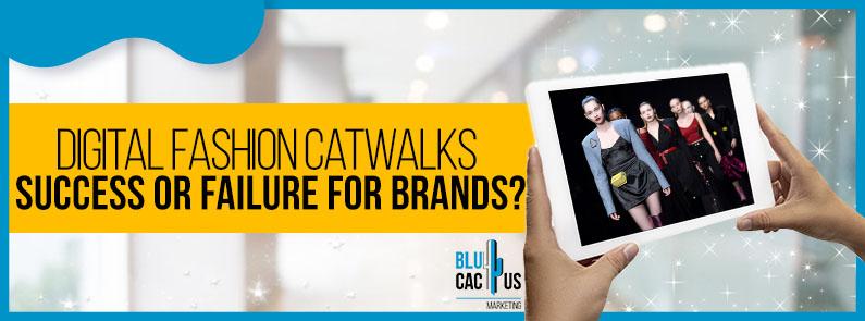 Blucactus - Digital fashion catwalks, success, or failure for brands?