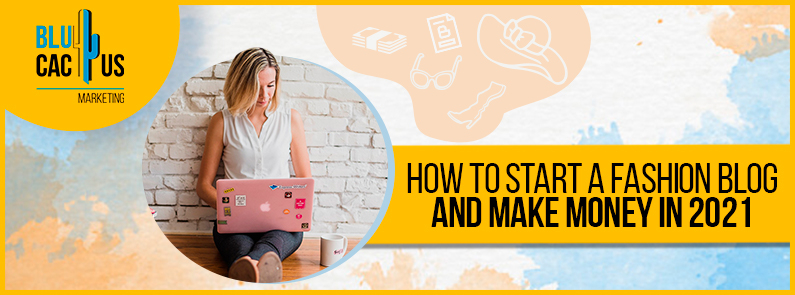 Blucactus - how to start a fashion blog and make money in 2021 banner