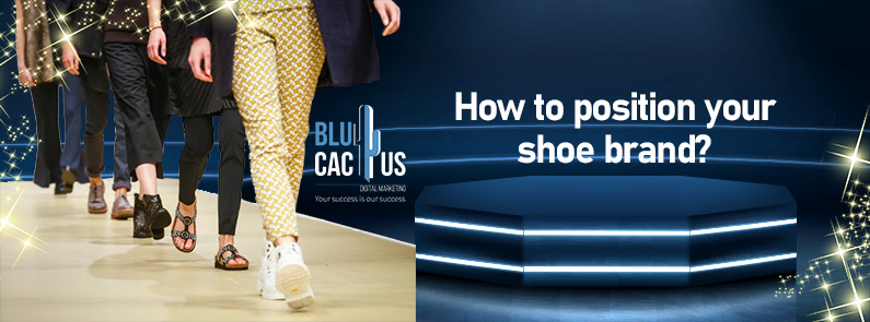 Blucactus - How to Position your Shoe Brand?