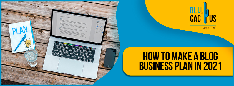 Blucactus - How to make a blog business plan in 2021