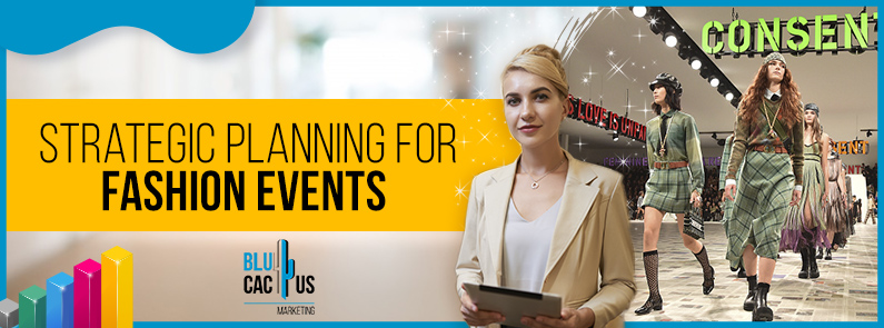 Blucactus - Learn all about strategic planning for Fashion events