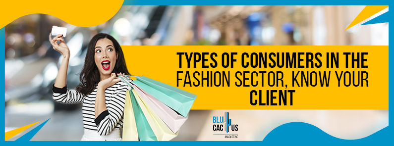 Blucactus - Types of consumers in the fashion sector, know your clients