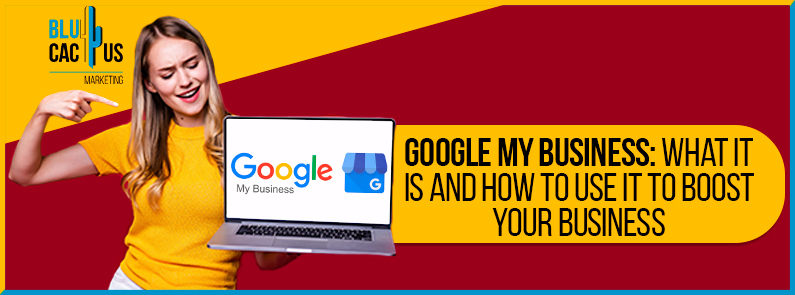 BluCactus - Google my business: what it is and how to use it to boost your business