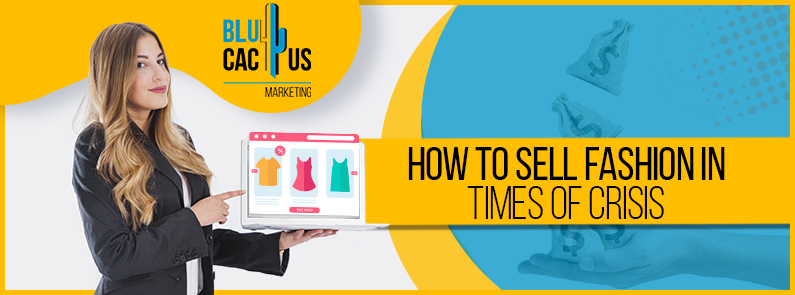 Blucactus - Learn how to sell fashion in times of crisis
