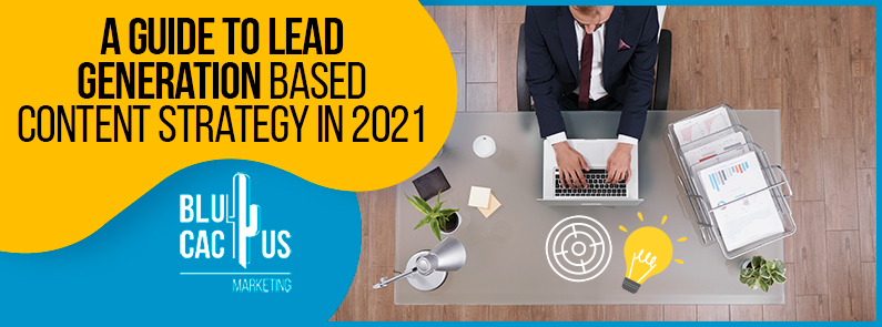 Blucactus-A guide to lead generation based content strategy in 2021