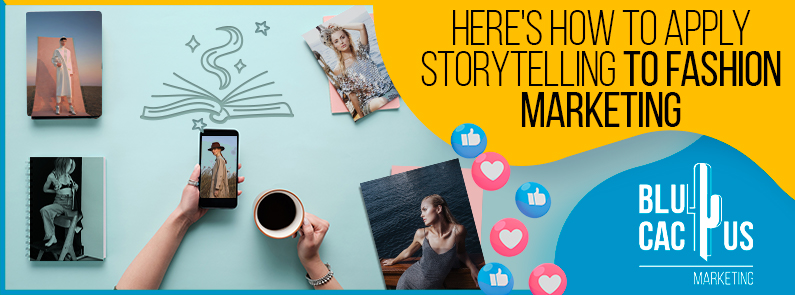 BluCactus - Here's how to apply storytelling to fashion marketing