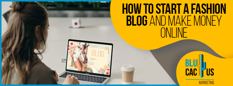 Blucactus - How To Start A Fashion Blog And Make Money Online