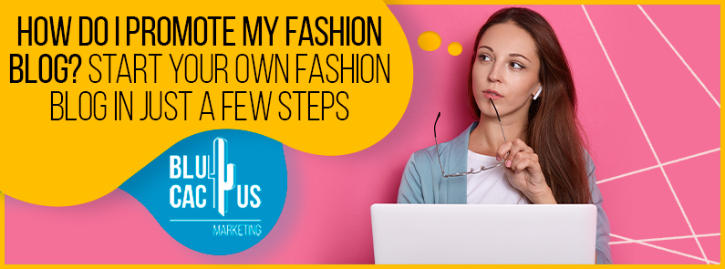 BluCactus - How do I promote my fashion blog? Start your own fashion blog in just a few steps