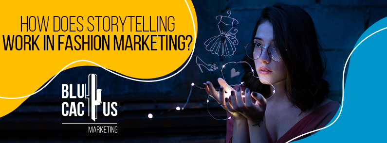 BluCactus - How does storytelling work in fashion marketing?