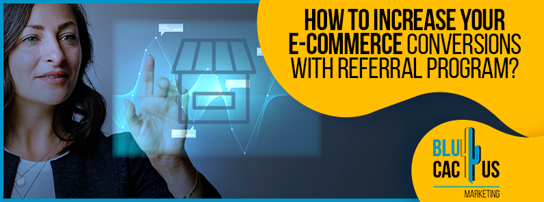 Blucactus - Increase Your E-commerce Conversions with Referral Program