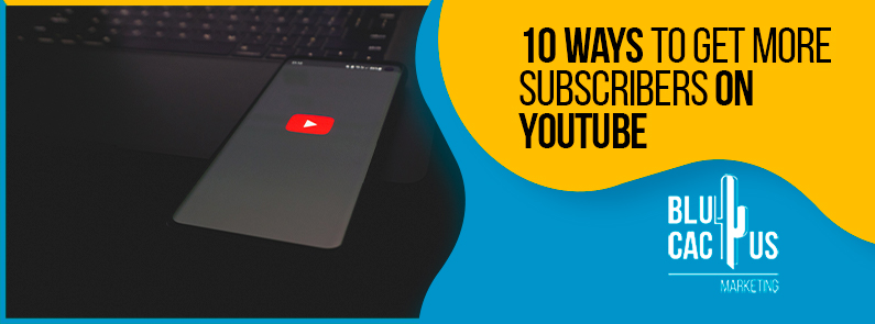Blucactus-10-Ways-to-Get-More-Subscribers-on-YouTube-cover-page