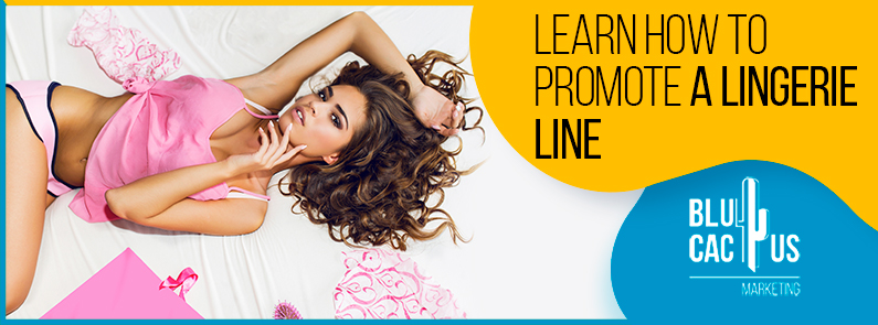 BluCactus - Grab everybody's attention! Here's how to promote your own lingerie line