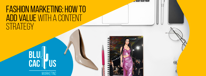 BluCactus - Fashion Marketing: How to Add Value with a Content Strategy
